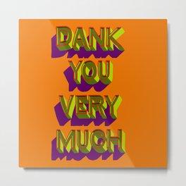 A Dank You Very Much Metal Print