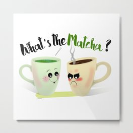 What's the Matcha? Metal Print