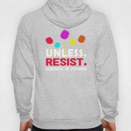 Cool Unless resist science is power 2017 Hoody