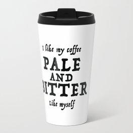 My Coffee- Pale and Bitter Travel Mug
