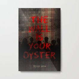 The Wall Is Your Oyster. Metal Print