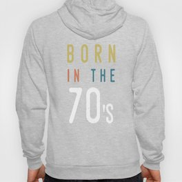 Born in the 70`s Birthday Date of Birth Celebration Birth Year Hoody