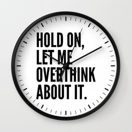 Hold On Let Me Overthink About It Wall Clock