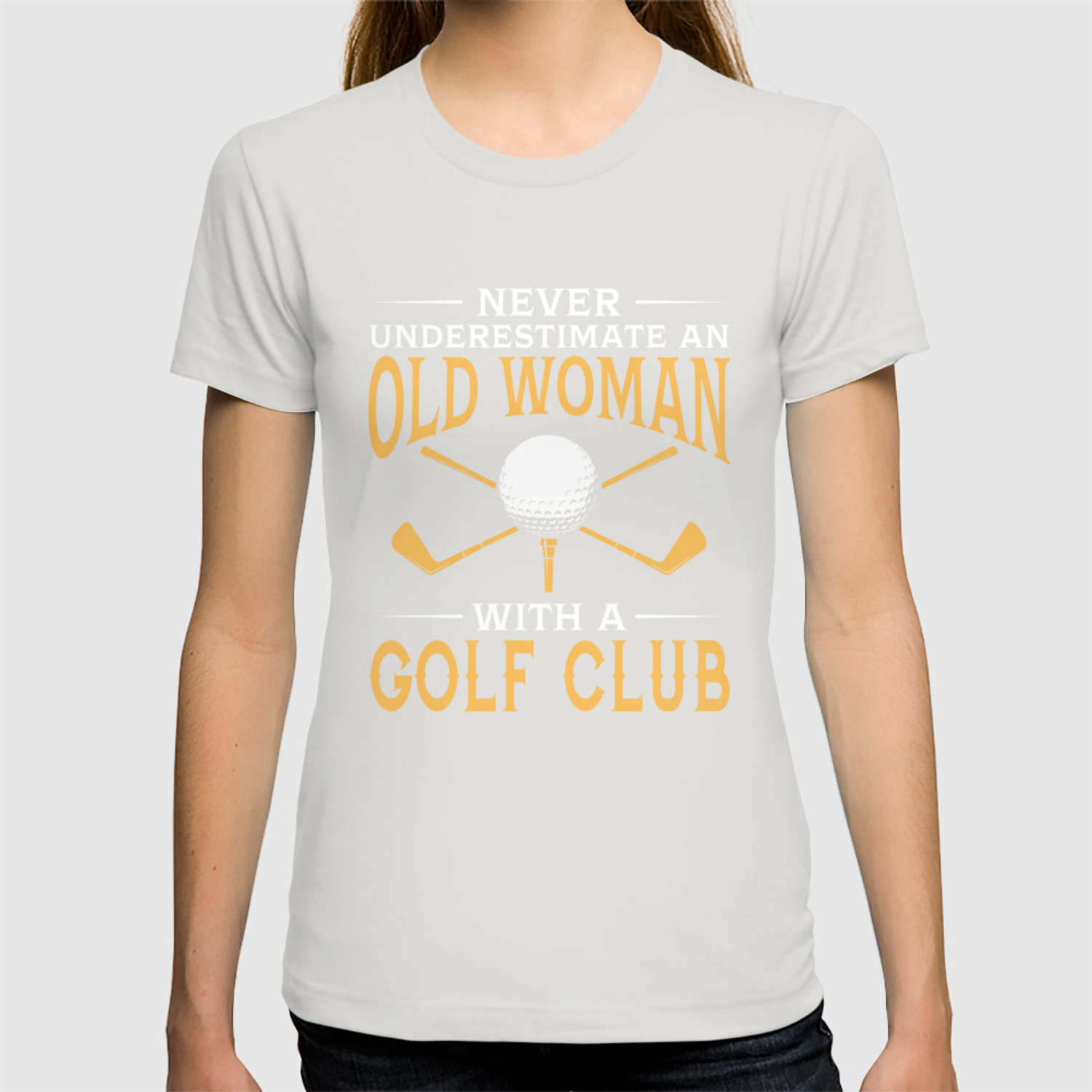 Funny Golf Old Women Never Underestimate An Old Woman With A Golf Club Grandma Gift T Shirt By Zhiizhuu Society6
