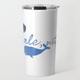 Whale, Why Not? Travel Mug