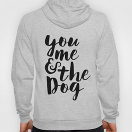 Love Quote You Me And The Dog Anniversary Gift For Him For Her Wall Quote Quote Print Art Hoody