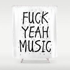 F*CK YEAH MUSIC Shower Curtain