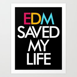 EDM Saved My Life Art Print