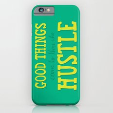 Good Things Come To Those Who Hustle Slim Case iPhone 6s