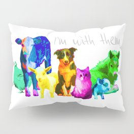 I'm With Them - Animal Rights - Vegan Pillow Sham