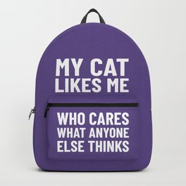 My Cat Likes Me Who Cares What Anyone Else Thinks (Ultra Violet) Backpack