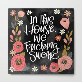 Pretty Swe*ry: In This House, We Fucking Swear Metal Print