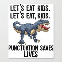 Let's Eat Kids Punctuation Saves Lives Funny T Rex Canvas Print
