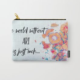 The world without art is just meh Carry-All Pouch