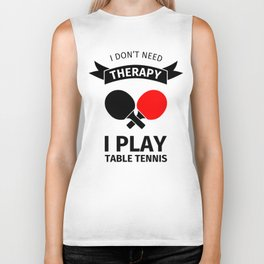 I don't need therapy, I just need to play table tennis Biker Tank