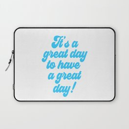 It's a great day to have a GREAT DAY! Laptop Sleeve