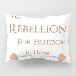The Rebellion for Freedom is Here Pillow Sham