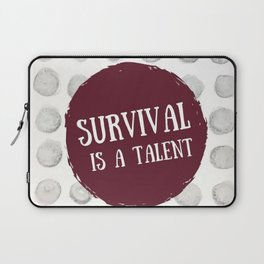 Survival is A Talent Laptop Sleeve