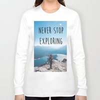 never stop exploring Long Sleeve T-shirts featuring Never Stop Exploring by SeanG