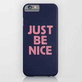 Just Be Nice iPhone Case