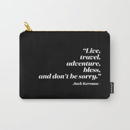 Live, travel, adventure, bless, and don't be sorry. Carry-All Pouch