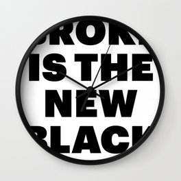 broke is the new black Wall Clock