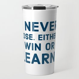 I never lose. Either I win or I learn Travel Mug
