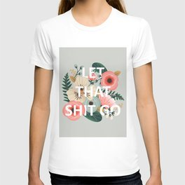 LET THAT SHIT GO - Sweary Floral T-shirt