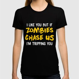 I Like You But If Zombies Chase Us Im Tripping You T-shirt