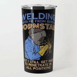Funny Welder Welding Steelworker Pipeliner Quotes Travel Mug