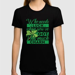 Who needs Luck when you're got this T-shirt