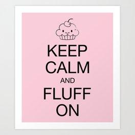 keep calm and fluff on Art Print
