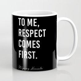 To me, Respect comes first. - Nipsey Hussle Coffee Mug