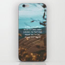 Never let small minds convince you that your dreams are too big. iPhone Skin