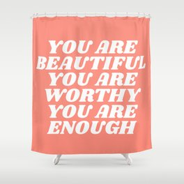 you are beautiful you are worthy you are enough Shower Curtain