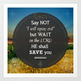 Proverbs 20:22 Wait on the Lord Art Print