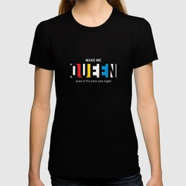 Make Me Queen T-shirt