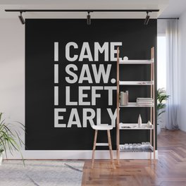 I Came I Saw I Left Early (Black) Wall Mural