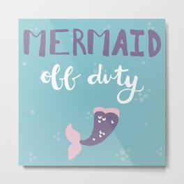 Mermaid Off Duty Metal Print