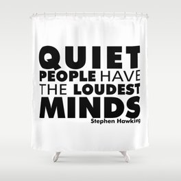Quiet People have the Loudest Minds | Typography Introvert Quotes White Version Shower Curtain