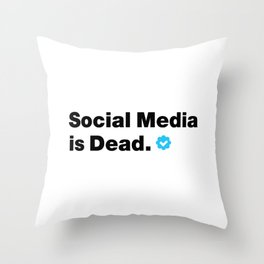 SOCIAL MEDIA IS DEAD Throw Pillow
