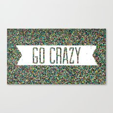 Go Crazy Canvas Print