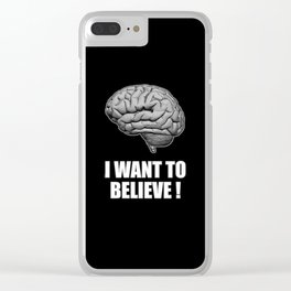 I WANT TO BELIEVE BRAIN ILLUSTRATED MESSAGE Clear iPhone Case