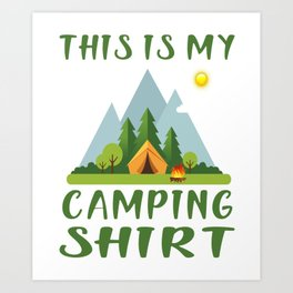 This is my camping shirt Safari outdoor activity Men women summer camp outpost Camping outside Art Print