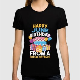 Social Distancing Gift Happy June Birthday From A Social Distance T-shirt