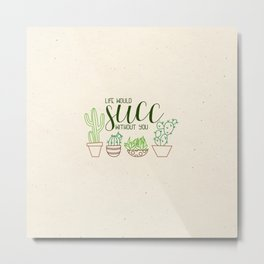 Life Would Succ Without You Metal Print