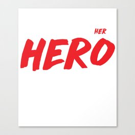 Single Moms put the Her in Hero Appreciation T-Shirt Canvas Print