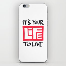 It's Your Life to Live! iPhone Skin
