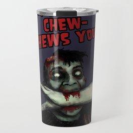 Chew Chew Chews you Travel Mug