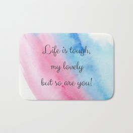 Life is tough my lovely, but so are you! Bath Mat